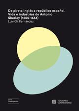 De pirata inglés a repúblico español. Vida e industrias de Antonio Sherley (1565-1633)