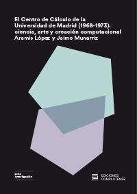 El Centro de Cálculo de la Universidad de Madrid (1968-1973): ciencia, arte y creación computacional