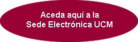Acceda aquí a la Sede Electrónica UCM