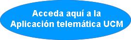 Acceda aquí a la aplicación telemática UCM
